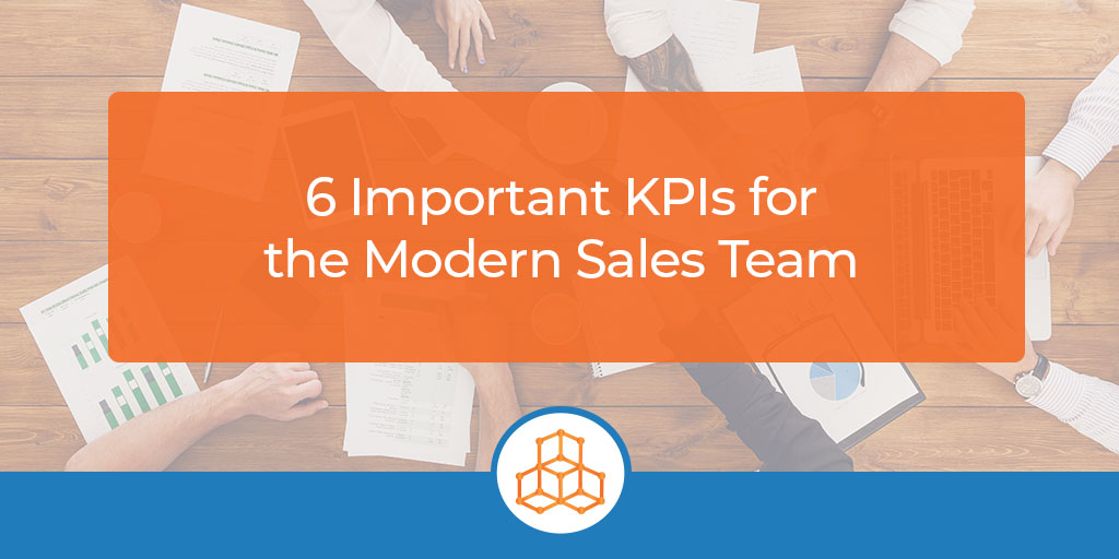 6 Important KPIs For the Modern Sales Team