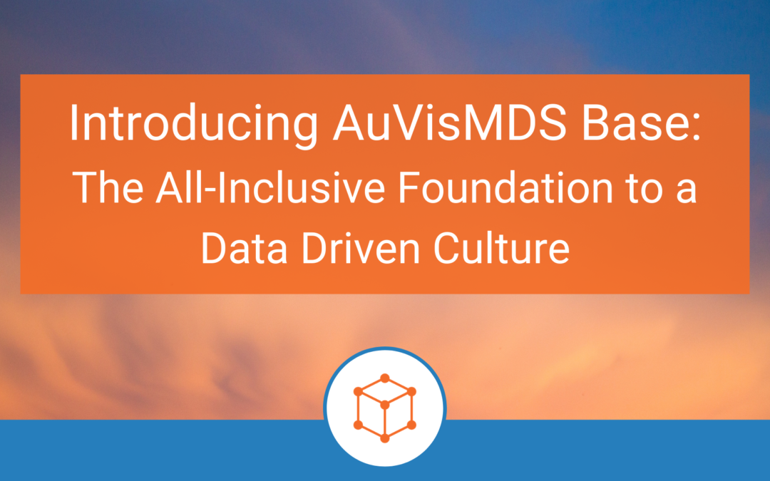 Introducing AuVisMDS Base – The All-Inclusive Foundation to a Data Driven Culture