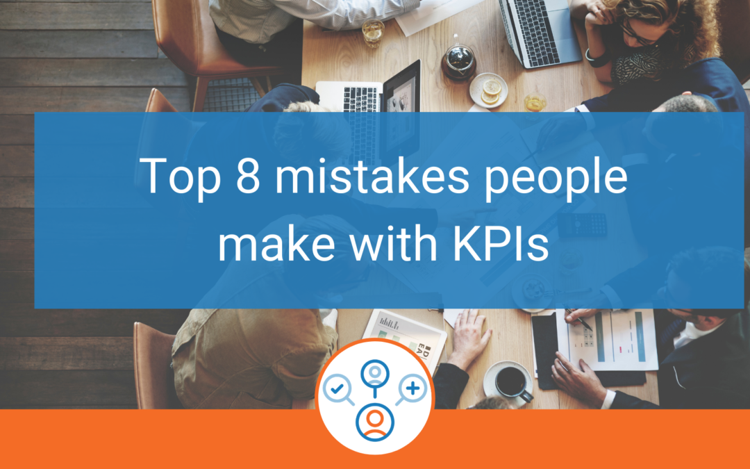 Top 8 mistakes people make with KPIs
